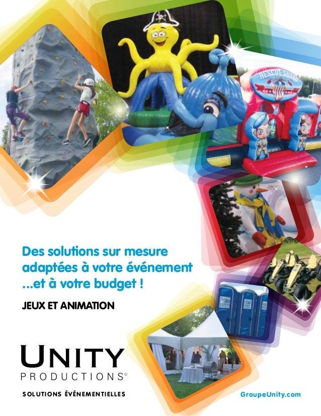 JEUX ET ANIMATION SOLUTIONS ÉVÉNEMENTIELLES GroupeUnity.com Des solutions sur mesure adaptées à votre événement ...et à vo...