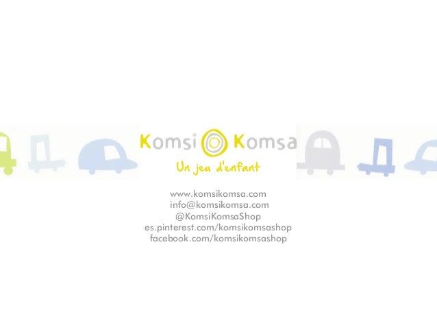www.komsikomsa.com info@komsikomsa.com @KomsiKomsaShop es.pinterest.com/komsikomsashop facebook.com/komsikomsashop