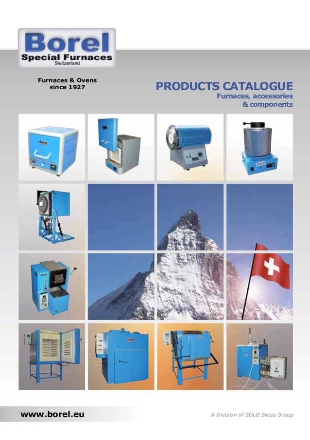 Furnaces & Ovens since 1927  PRODUCTS CATALOGUE Furnaces, accessories & components  www.borel.eu  A Division of SOLO Swiss...