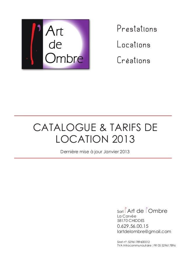 CATALOGUE & TARIFS DE LOCATION 2013 Dernière mise à jour Janvier 2013 Sarl l'Art de l'Ombre La Corvée 58170 CHIDDES 0.629....