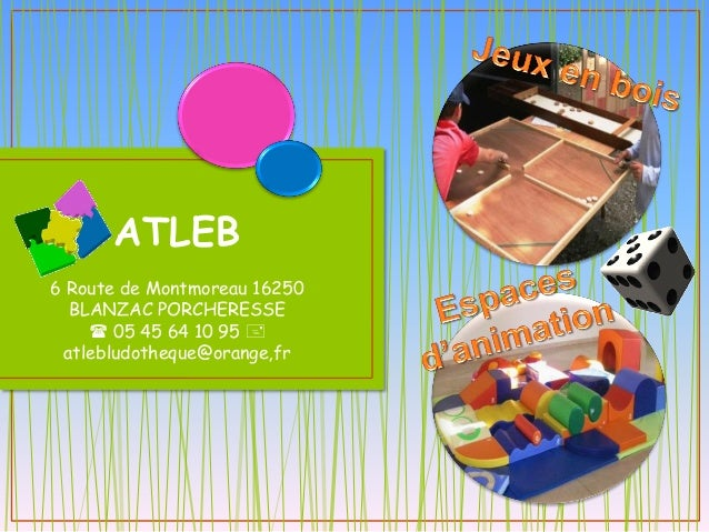 ATLEB 6 Route de Montmoreau 16250 BLANZAC PORCHERESSE  05 45 64 10 95  atlebludotheque@orange,fr