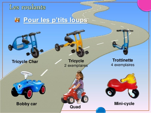 Pour les p'tits loups Tricycle Char Tricycle 2 exemplaires Trottinette 4 exemplaires Mini-cycleBobby car Quad