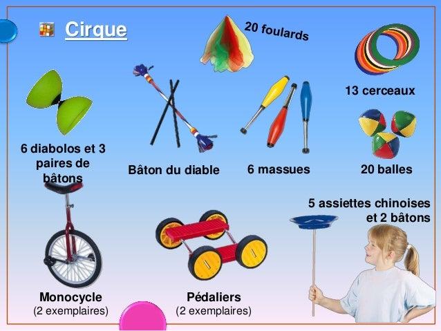 Cirque Bâton du diable Monocycle (2 exemplaires) Pédaliers (2 exemplaires) 6 diabolos et 3 paires de bâtons 6 massues 13 c...