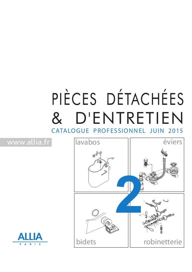 CATALOGUE PROFESSIONNEL JUIN 2015 éviers bidets robinetterie PIÈCES DÉTACHÉES & D'ENTRETIEN lavaboswww.allia.fr 2