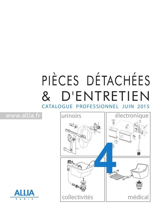 CATALOGUE PROFESSIONNEL JUIN 2015 électronique collectivités médical PIÈCES DÉTACHÉES & D'ENTRETIEN urinoirswww.allia.fr 4