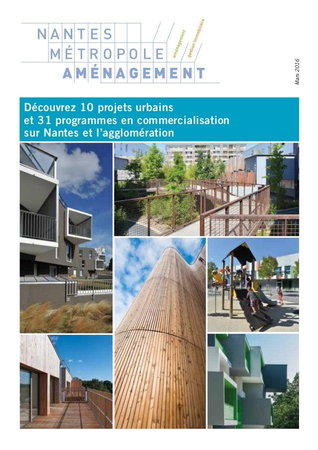 Découvrez 10 projets urbains et 31 programmes en commercialisation sur Nantes et l'agglomération Mars2016
