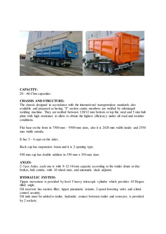 CAPACITY: 20 – 60 Cbm capacities CHASSIS AND STRUCTURE: The chassis designed in accordance with the international transpor...