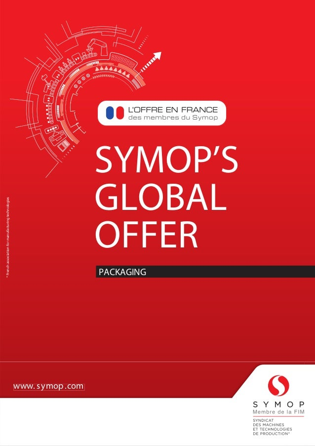 SYMOP'S GLOBAL OFFER PACKAGING www.symop.com *Frenchassociationformanufacturingtechnologies www. symop.com