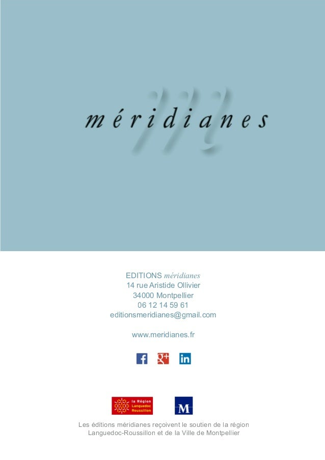 EDITIONS méridianes 14 rue Aristide Ollivier 34000 Montpellier 06 12 14 59 61 editionsmeridianes@gmail.com www.meridianes....