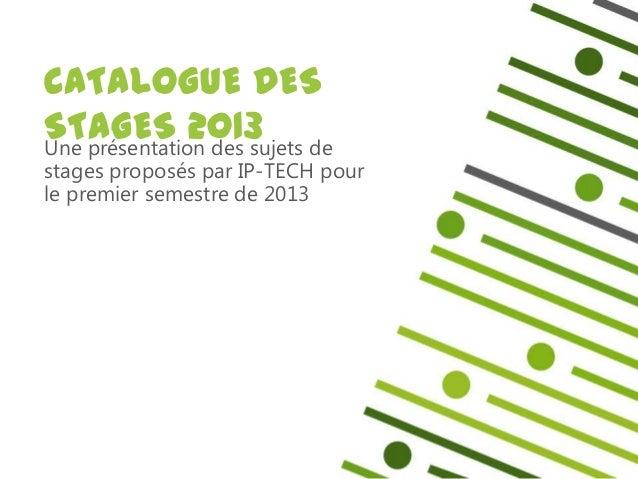 CATALOGUE DESSTAGES 2013 deUne présentation des sujetsstages proposés par IP-TECH pourle premier semestre de 2013