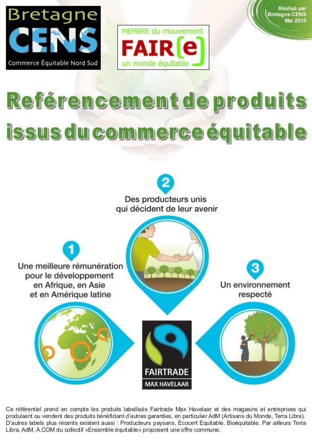 Reférencement de produits issus du commerce équitable Réalisé par Bretagne CENS Mai 2015 Ce référentiel prend en compte le...
