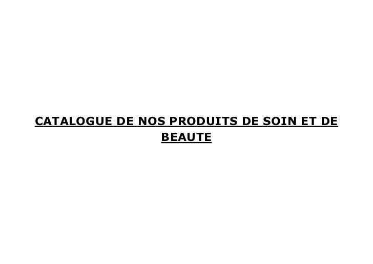CATALOGUE DE NOS PRODUITS DE SOIN ET DE               BEAUTE