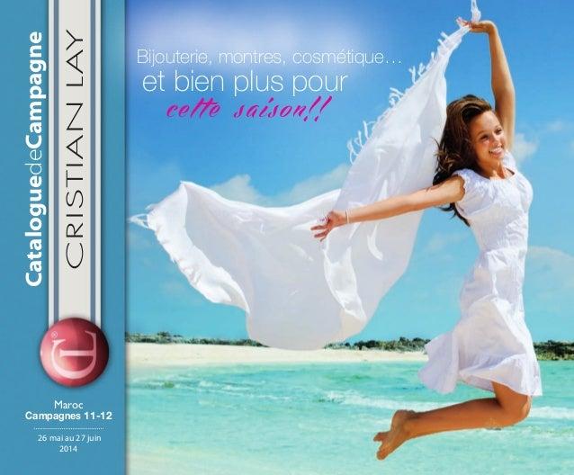 26 mai au 27 juin 2014 CataloguedeCampagne CRISTIANLAY Maroc Campagnes 11-12 cette saison!! Bijouterie, montres, cosmétiqu...