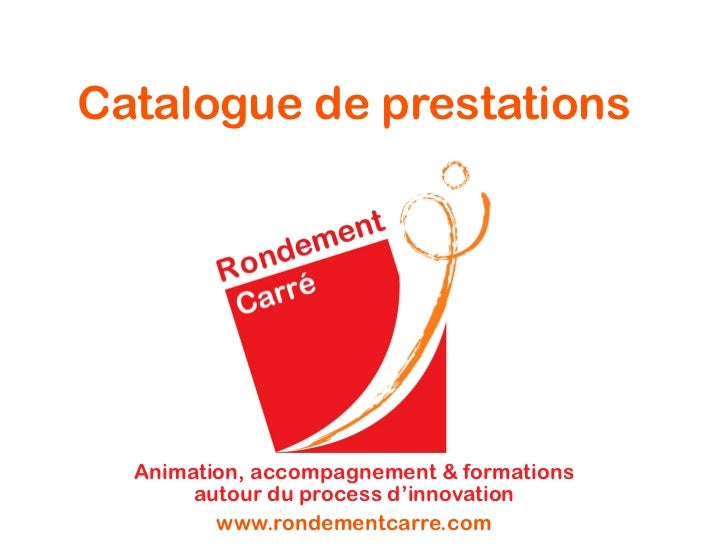Catalogue de prestations  Animation, accompagnement & formations       autour du process d'innovation         www.rondemen...