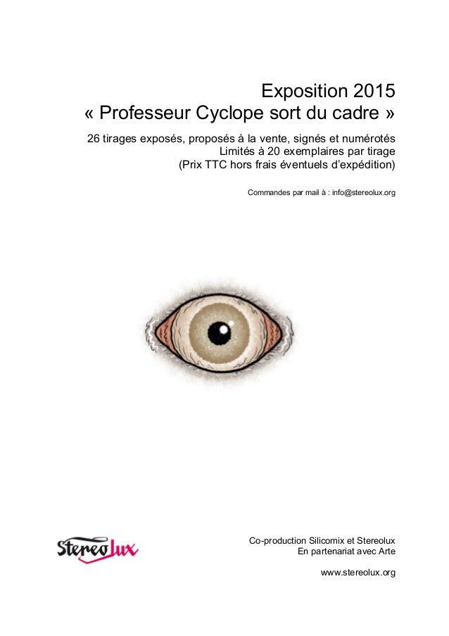 Exposition 2015 « Professeur Cyclope sort du cadre » 26 tirages exposés, proposés à la vente, signés et numérotés Limités ...
