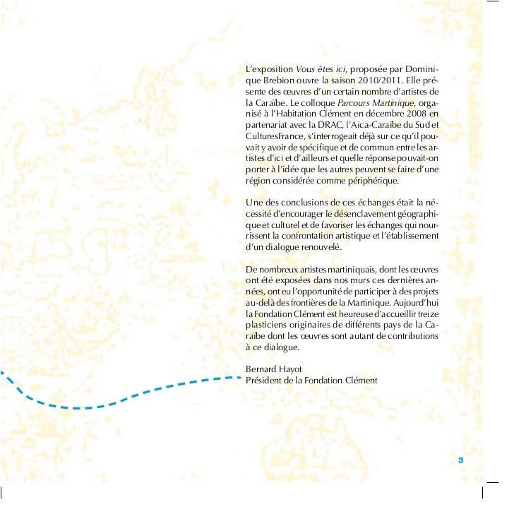 L'exposition Vous êtes ici, proposée par Domini-que Brebion ouvre la saison 2010/2011. Elle pré-sente des œuvres d'un cert...