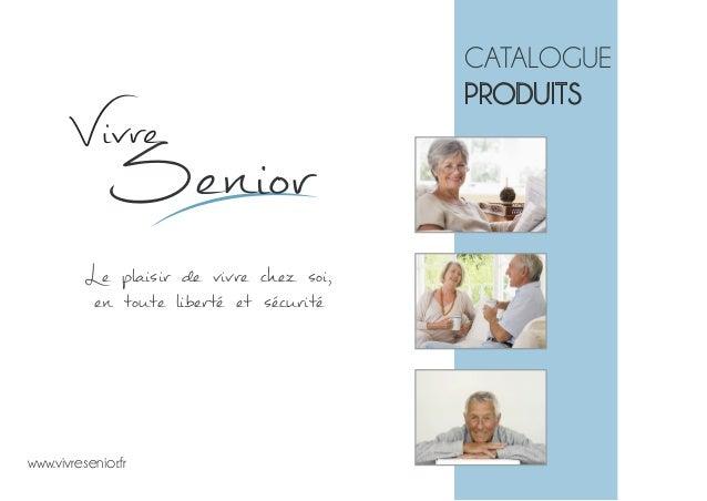 Le plaisir de vivre chez soi, en toute liberté et sécurité CATALOGUE PRODUITS www.vivresenior.fr Vivre Senior