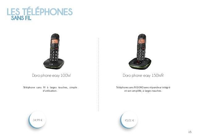 LES TÉLÉPHONES SANS FIL 1515 Doro phone easy 150WR 45,01 € Doro phone easy 100W 34,99 € Téléphone sans fil à larges touche...