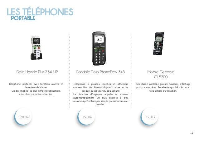 LES TÉLÉPHONES PORTABLE 191919 Mobile Geemarc CL8300 119,00 € Portable Doro PhoneEasy 345 129,00 € Doro Handle Plus 334 IU...