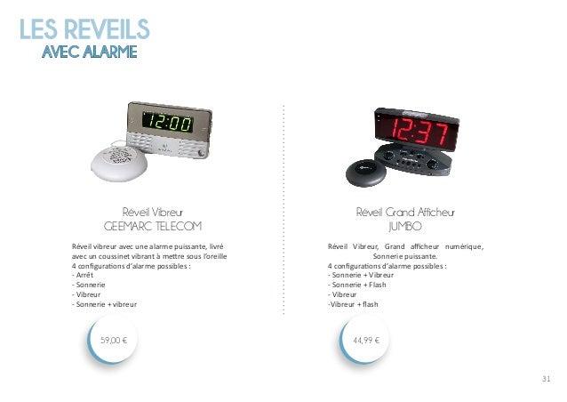 31 LES REVEILS AVEC ALARME Réveil Grand Afficheur JUMBO 44,99 € Réveil Vibreur GEEMARC TELECOM 59,00 € Réveil vibreur avec...