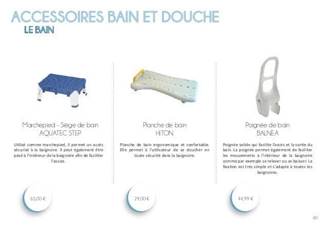 40 ACCESSOIRES BAIN ET DOUCHE LE BAIN Poignée de bain BALNEA 44,99 € Planche de bain HITON 29,00 € Marchepied - Siège de b...