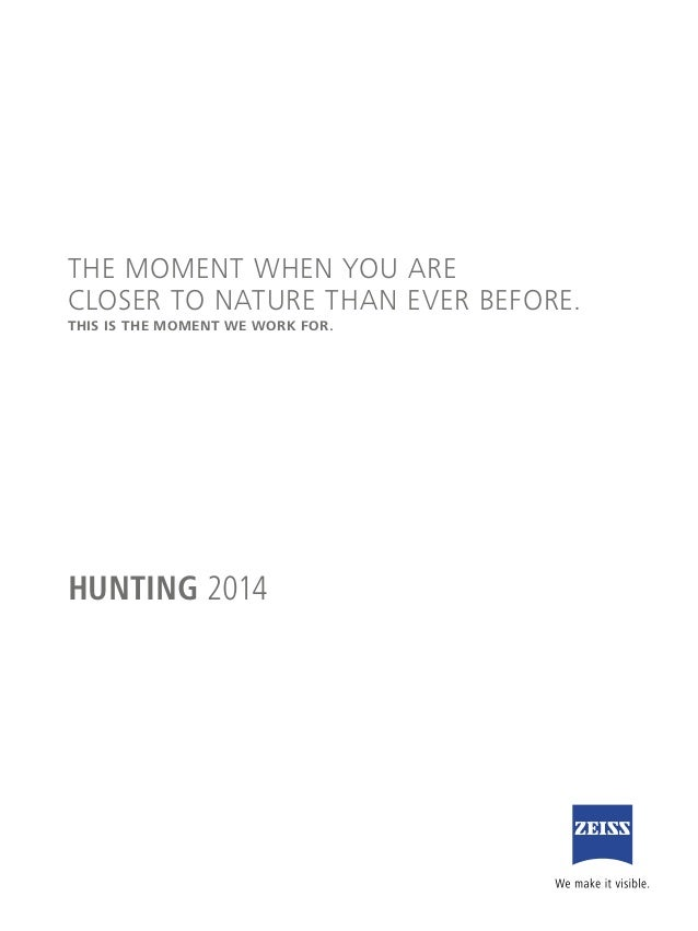 HUNTING 2014 THE MOMENT WHEN YOU ARE CLOSER TO NATURE THAN EVER BEFORE. THIS IS THE MOMENT WE WORK FOR.
