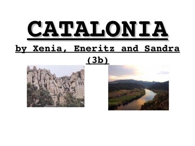 CATALONIACATALONIA byXenia,EneritzandSandrabyXenia,EneritzandSandra (3b)(3b)