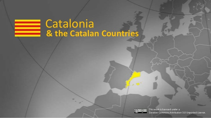 Catalonia<br />& the Catalan Countries<br />This work is licensed under aCreative Commons Attribution 3.0 Unported License...