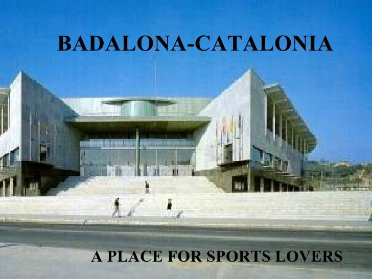 BADALONA-CATALONIA A PLACE FOR SPORTS LOVERS