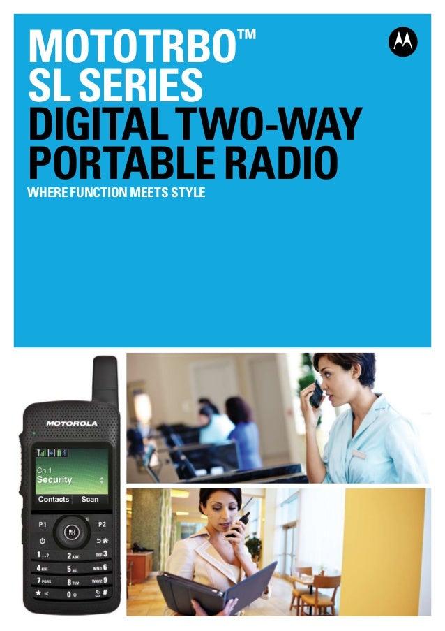 MOTOTRBO™ SLSERIES DigitalTwo-way PortableRadioWherefunctionmeetsstyle