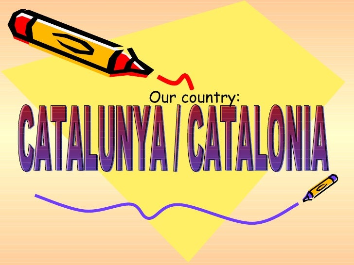 CATALUNYA / CATALONIA Our country: