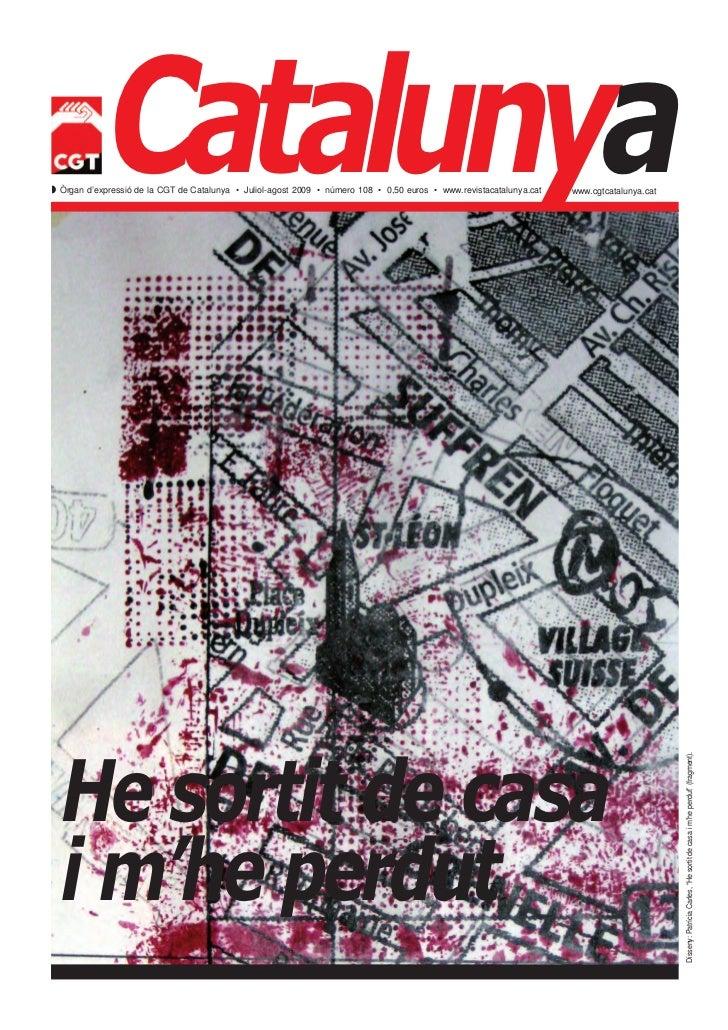 Catalunya Òrgan d'expressió de la CGT de Catalunya • Juliol-agost 2009 • número 108 • 0,50 euros • www.revistacatalunya.c...