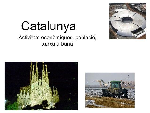 Catalunya Activitats econòmiques, població, xarxa urbana