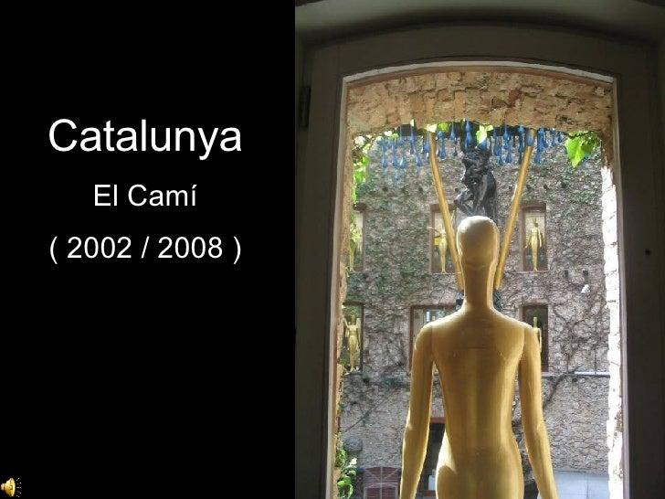 Catalunya El Camí ( 2002 / 2008 )