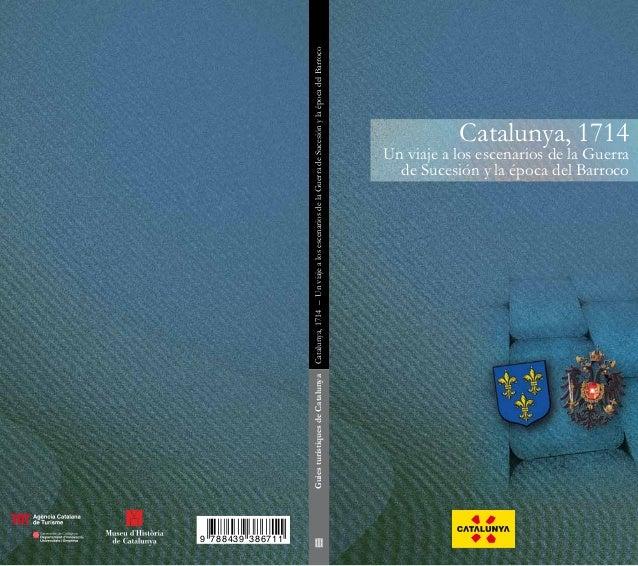 Catalunya, 1714 – Un viaje a los escenarios de la Guerra de Sucesión y la época del Barroco                             ...