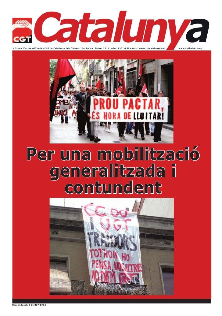 Catalunya> Òrgan d'expressió de les CGT de Catalunya i de Balears · 8a. època · Febrer 2012 · núm. 136 · 0,50 euros · www....