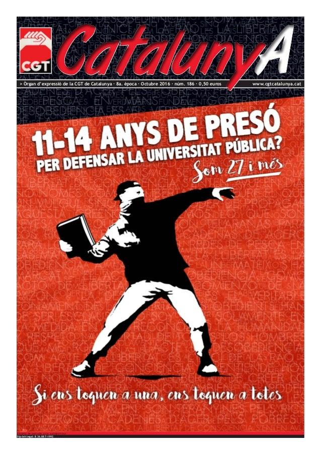 > Òrgan d'expressió de la CGT de Catalunya · 8a. època · Octubre 2016 · núm. 186 · 0,50 euros www.cgtcatalunya.cat Dipòsit...