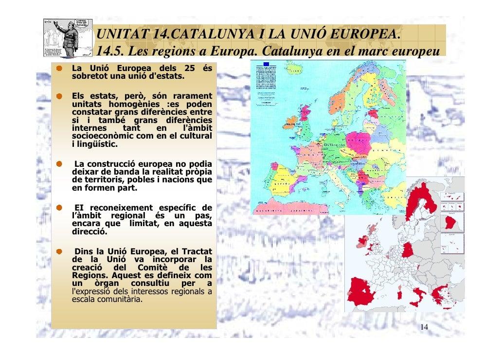 14.5. Les regions a Europa. Catalunya en el marc europeuLa Unió Europea dels 25 éssobretot una unió destats.Els estats, pe...