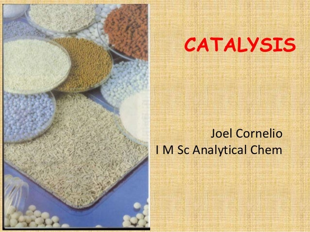 CATALYSIS  Joel Cornelio  I M Sc Analytical Chem