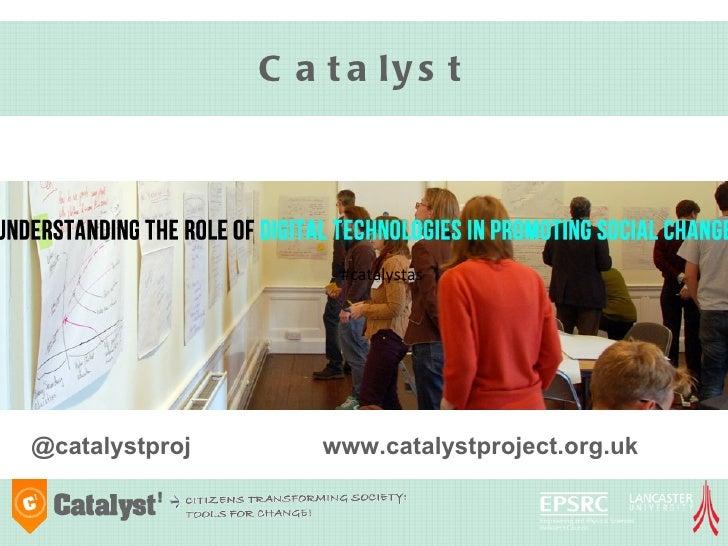 C a t a ly s t                     #catalystas@catalystproj       www.catalystproject.org.uk