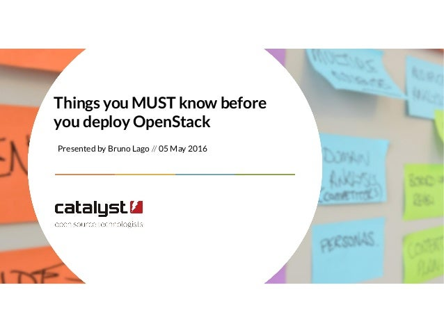 Presented by Bruno Lago // 05 May 2016 Things you MUST know before you deploy OpenStack