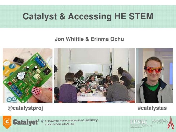 Catalyst & Accessing HE STEM                Jon Whittle & Erinma Ochu@catalystproj                               #catalystas