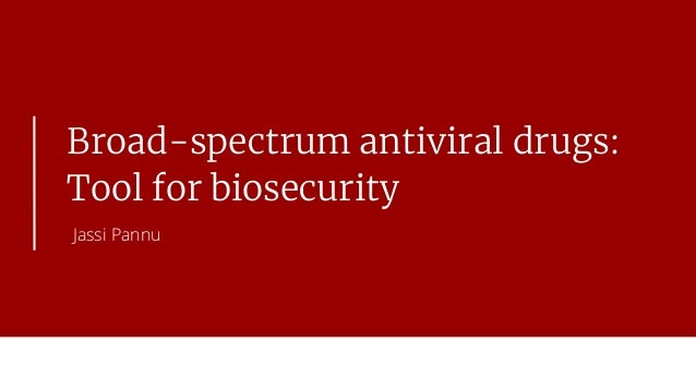 Broad-spectrum antiviral drugs: Tool for biosecurity Jassi Pannu