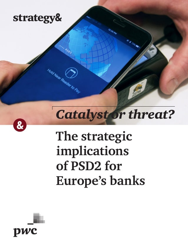 The strategic implications of PSD2 for Europe's banks Catalyst or threat?