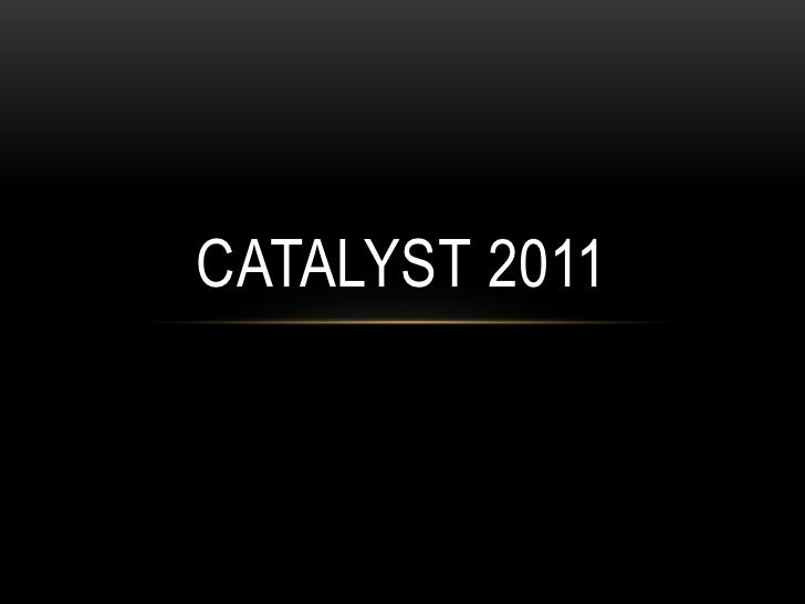 Catalyst 2011<br />