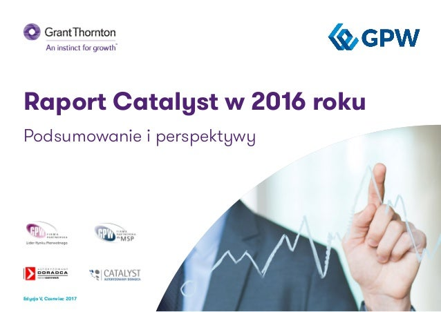 Raport Catalyst w 2016 roku Podsumowanie i perspektywy Edycja V, Czerwiec 2017