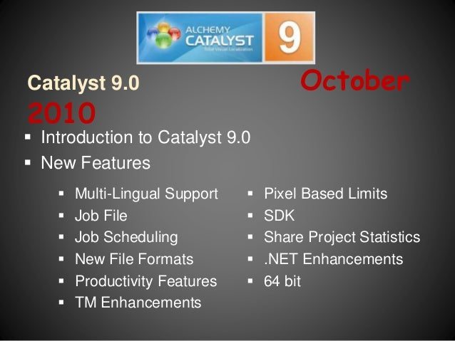 Catalyst 9.0 October 2010  Multi-Lingual Support  Job File  Job Scheduling  New File Formats  Productivity Features ...