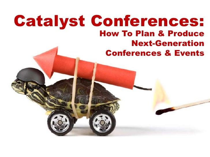 Catalyst Conferences:<br />How To Plan & Produce Next-GenerationConferences & Events<br />