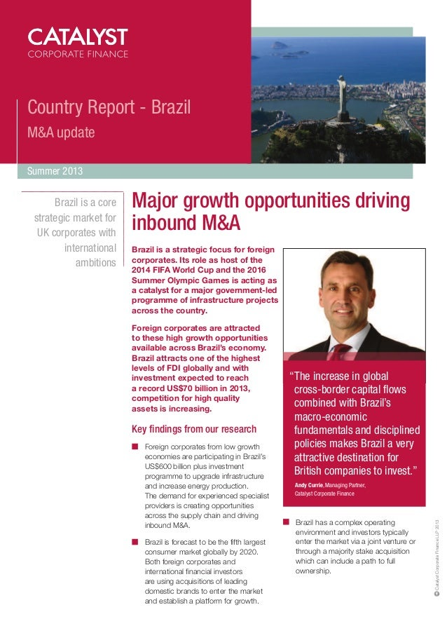 Country Report - Brazil M&A update Summer 2013  Major growth opportunities driving inbound M&A Brazil is a strategic focus...