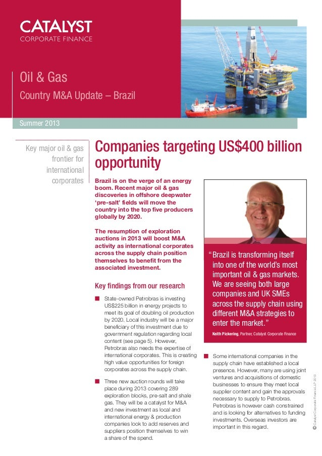Oil & Gas Country M&A Update – Brazil Summer 2013  Companies targeting US$400 billion opportunity Brazil is on the verge o...